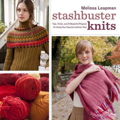 Stashbuster Knits: Tips, Tricks, and 21 Beautiful Projects for Using Your Favorite Leftover Yarn (Paperback)