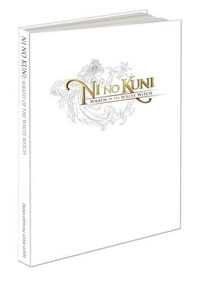 Ni No Kuni: Wrath of the White Witch (UK): Prima's Official Game Guide (Hardback)