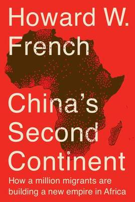 China's Second Continent: How a Million Migrants are Building a New Empire in Africa (Hardback)