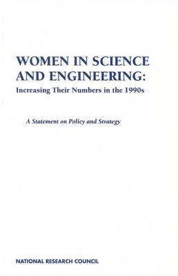 Women in Science and Engineering, Increasing Their Numbers in the 1990s: A Statement on Policy and Strategy (Paperback)