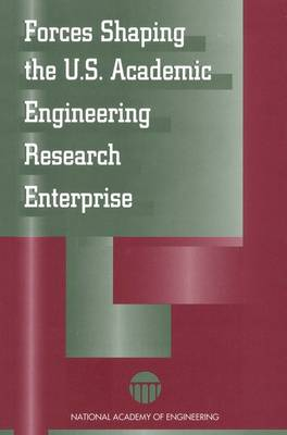 Forces Shaping the U.S.Academic Engineering Research Enterprise (Paperback)
