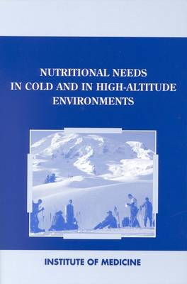 Nutritional Needs in Cold and High-Altitude Environments: Applications for Military Personnel in Field Operations (Paperback)