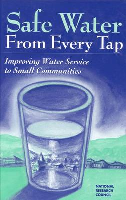 Safe Water from Every Tap: Improving Water Service to Small Communities (Hardback)