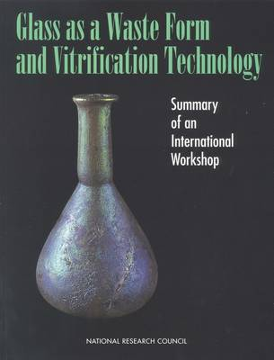 Glass as a Waste Form and Vitrification Technology: Summary of an International Workshop (Paperback)