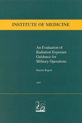 An Evaluation of Radiation Exposure Guidance for Military Operations: Interim Report (Paperback)