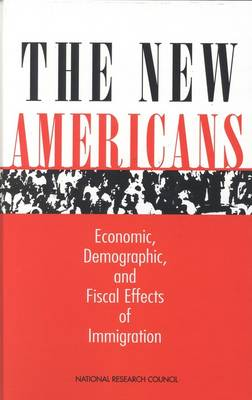 The New Americans: Economic, Demographic and Fiscal Effects of Immigration (Hardback)