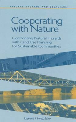 Cooperating with Nature: Confronting Natural Hazards with Land Use Planning for Sustainable Communities - Natural Hazards and Disasters: Reducing Loss and Building Sustainability in a Hazardous World: A Series (Hardback)