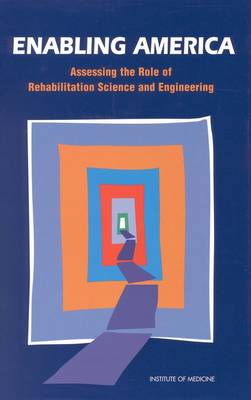 Enabling America: Assessing the Role of Rehabilitation Science and Engineering (Hardback)