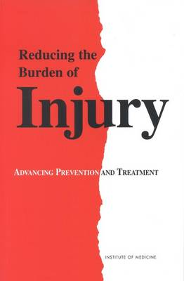 Reducing the Burden of Injury: Advancing Prevention and Treatment (Paperback)