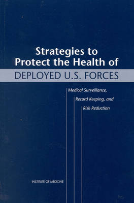 Strategies to Protect the Health of Deployed U.S. Forces: Medical Surveillance, Record Keeping, and Risk Reduction (Paperback)