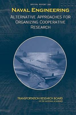 Naval Engineering: Special Report 266: Alternative Approaches for Organizing Cooperative Research -- Special Report 266 (Paperback)