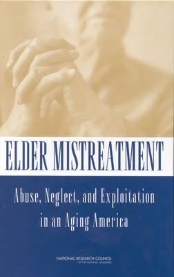 Elder Mistreatment: Abuse, Neglect and Exploitation in an Aging America (Hardback)