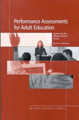 Performance Assessments for Adult Education, Exploring the Measurement Issues: Report of a Workshop (Paperback)