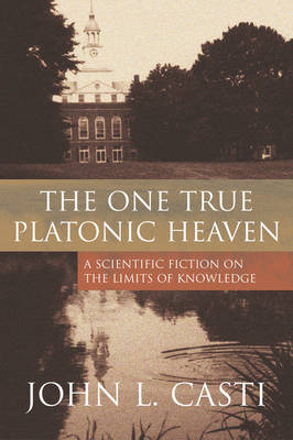 The One True Platonic Heaven: A Scientific Fiction of the Limits of Knowledge (Hardback)