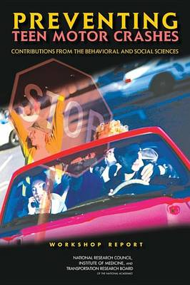 Preventing Teen Motor Crashes: Contributions from the Behavioral and Social Sciences, Workshop Report (Paperback)