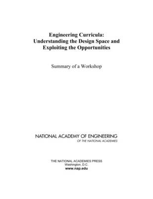 Engineering Curricula: Understanding the Design Space and Exploiting the Opportunities: Summary of a Workshop (Paperback)