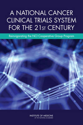 A National Cancer Clinical Trials System for the 21st Century: Reinvigorating the NCI Cooperative Group Program (Paperback)