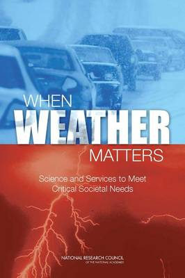 When Weather Matters: Science and Services to Meet Critical Societal Needs (Paperback)