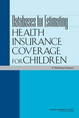 Databases for Estimating Health Insurance Coverage for Children: A Workshop Summary (Paperback)