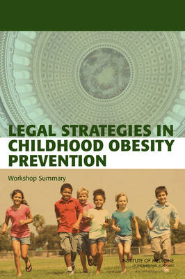 Legal Strategies in Childhood Obesity Prevention: Workshop Summary (Paperback)