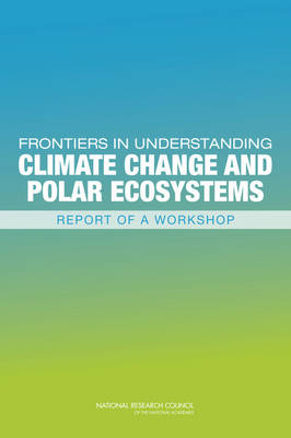 Frontiers in Understanding Climate Change and Polar Ecosystems: Summary of a Workshop (Paperback)