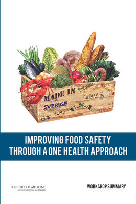 Improving Food Safety Through a One Health Approach: Workshop Summary (Paperback)