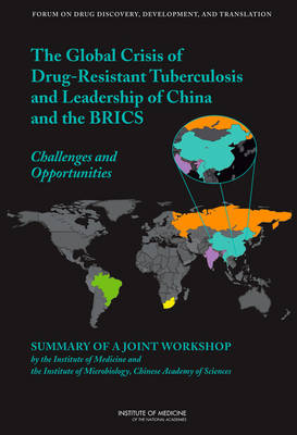 Global Crisis of Drug-Resistant Tuberculosis and Leadership of China and the BRICS: Challenges and Opportunities: Summary of a Joint Workshop by the Institute of Medicine and the Institute of Microbiology, Chinese Academy of Sciences (Paperback)