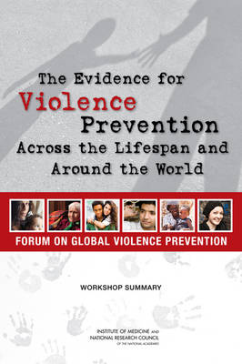 The Evidence for Violence Prevention Across the Lifespan and Around the World: Workshop Summary (Paperback)