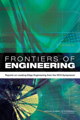 Frontiers of Engineering: Reports on Leading-Edge Engineering from the 2013 Symposium (Paperback)
