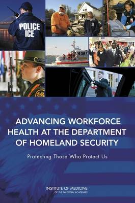 Advancing Workforce Health at the Department of Homeland Security: Protecting Those Who Protect Us (Paperback)