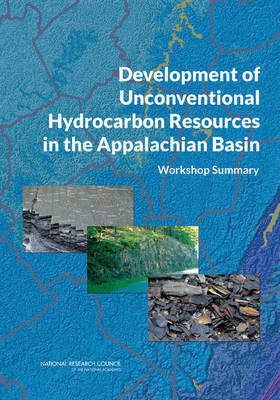 Development of Unconventional Hydrocarbon Resources in the Appalachian Basin: Workshop Summary (Paperback)