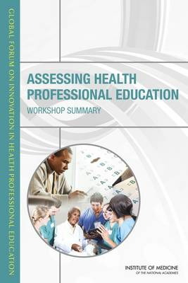 Assessing Health Professional Education: Workshop Summary (Paperback)