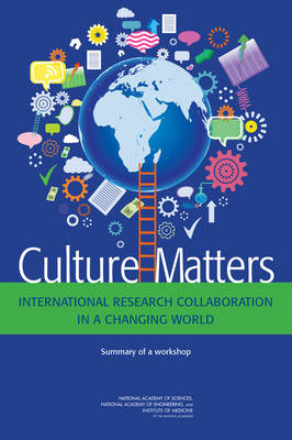 Culture Matters: International Research Collaboration in a Changing World- Summary of a Workshop (Paperback)