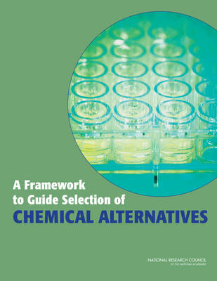 A Framework to Guide Selection of Chemical Alternatives (Paperback)