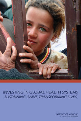 Investing in Global Health Systems: Sustaining Gains, Transforming Lives (Paperback)