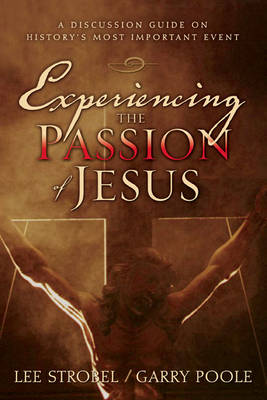 Experiencing the Passion of Jesus: A Discussion Guide on History's Most Important Event (Paperback)