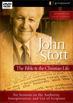 John Stott on the Bible and the Christian Life: Six Sessions on the Authority, Interpretation, and Use of Scripture - Zondervan Legacy No. 2 (DVD)