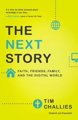 The Next Story: Faith, Friends, Family, and the Digital World (Paperback)