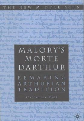 "Malory's ""Morte d'Arthur"": Remaking Arthurian Tradition - The New Middle Ages (Hardback)"