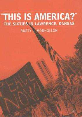 This is America?: The Sixties in Lawrence, Kansas (Hardback)