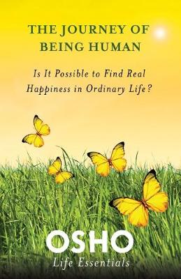 The Journey of Being Human: Is it Possible to Find Real Happiness in Ordinary Life? (Paperback)