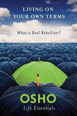 Living on Your Own Terms: What is Real Rebellion? (Paperback)