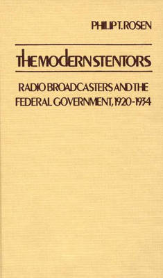 The Modern Stentors: Radio Broadcasters and the Federal Government, 1920-1934 - Contributions in Economics & Economic History No. 31 (Hardback)