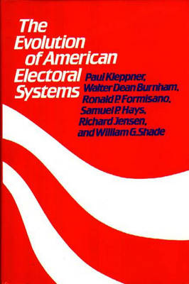 The Evolution of American Electoral Systems - Contributions in American History (Hardback)