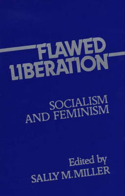 Flawed Liberation: Socialism and Feminism - Contributions in Women's Studies no. 19 (Hardback)
