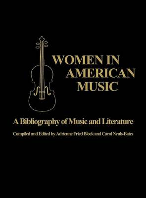 Women in American Music: Bibliography of Music and Literature (Hardback)