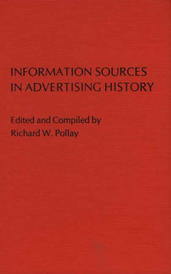 Information Sources in Advertising History (Hardback)