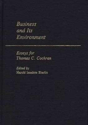 Business and its Environment: Essays for Thomas C. Cochran - Contributions in American Studies no. 63 (Hardback)