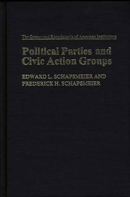 Political Parties and Civic Action Groups - The Greenwood Encyclopedia of American Institutions 4 (Hardback)