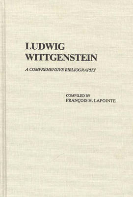 Ludwig Wittgenstein: A Comprehensive Bibliography (Hardback)